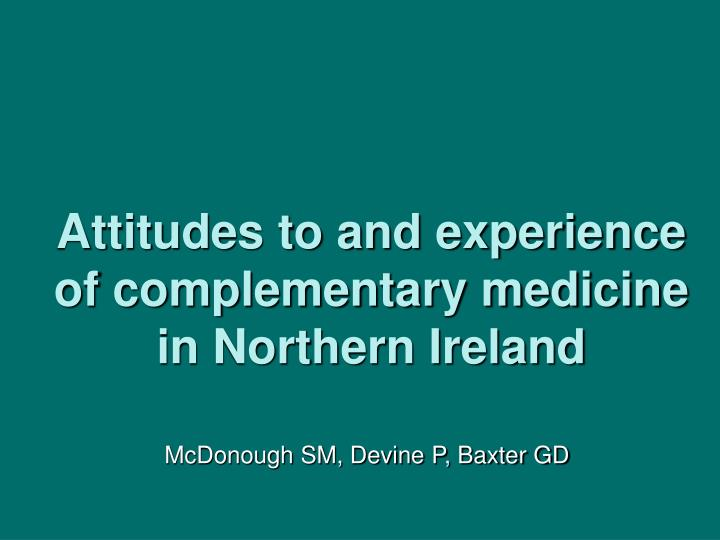Attitudes to and experience of complementary medicine in northern ireland