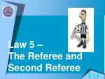 law 5 the referee and second referee