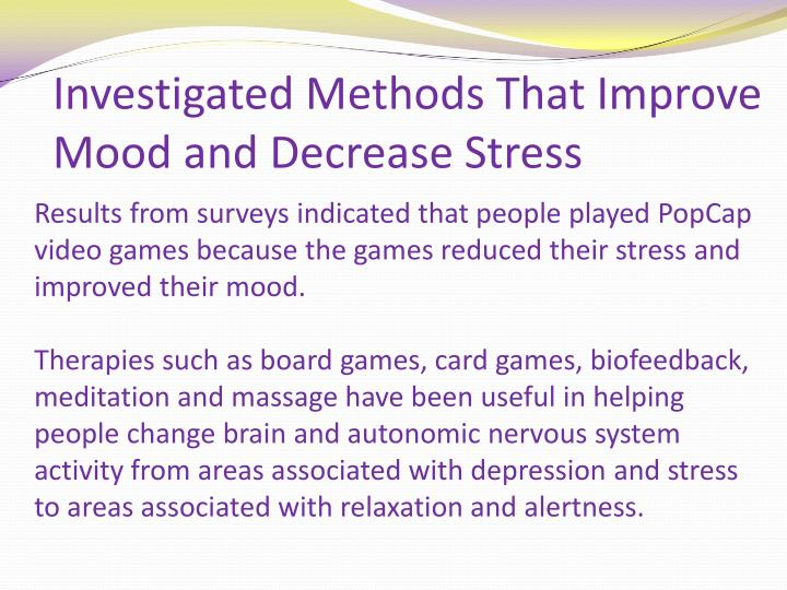 Investigated methods that improve mood and decrease stress