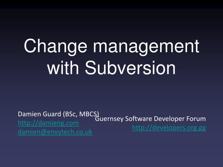 Change management with subversion