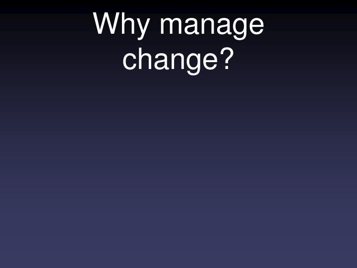 Why manage change