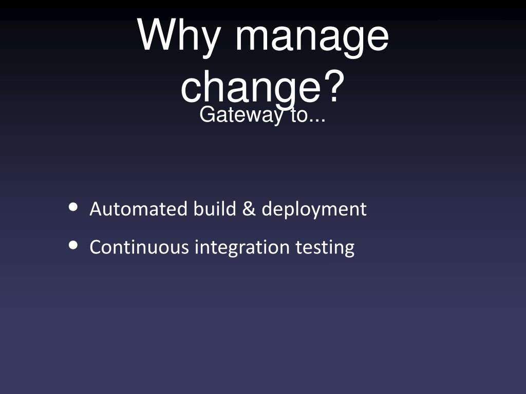 Why manage change?