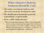 which alternative medicine treatments should be used