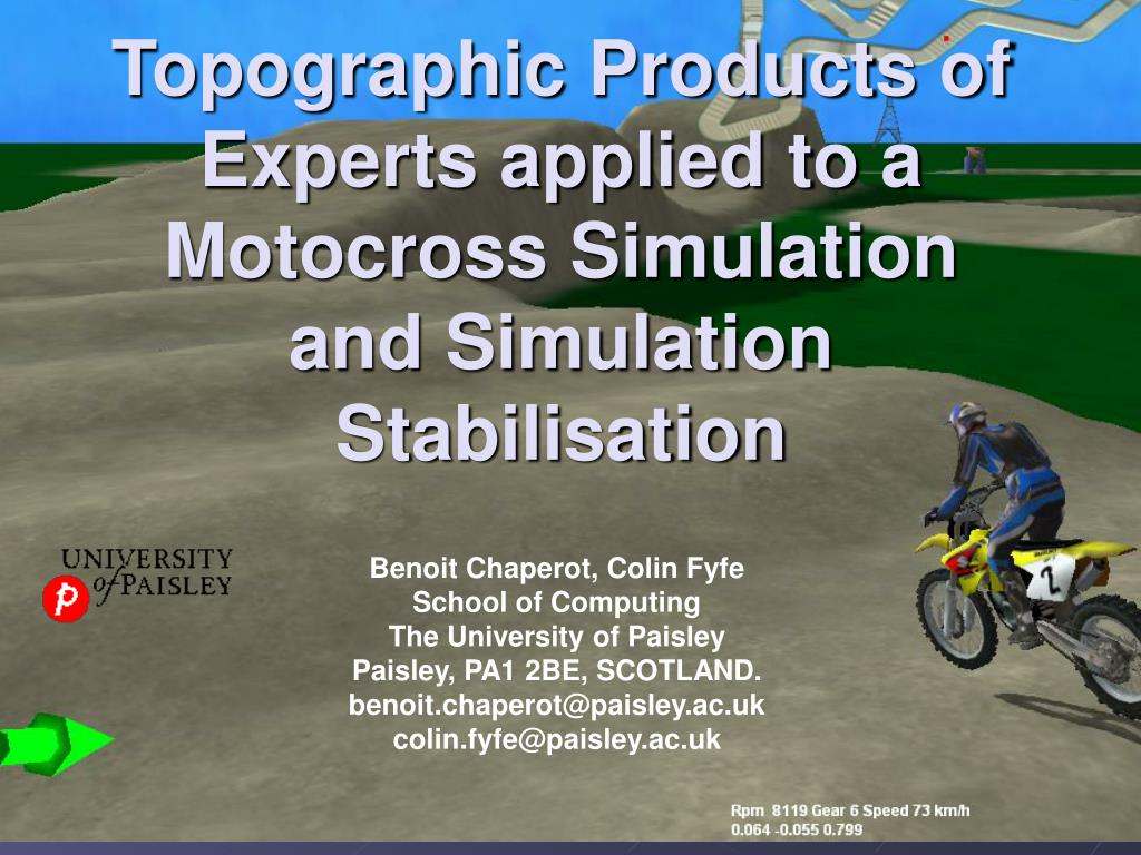 topographic products of experts applied to a motocross simulation and simulation stabilisation l.