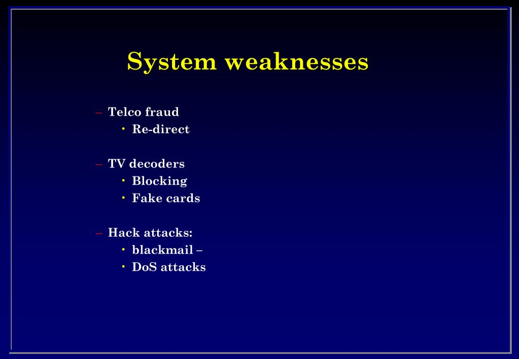 System weaknesses