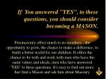 if you answered yes to these questions you should consider becoming a mason