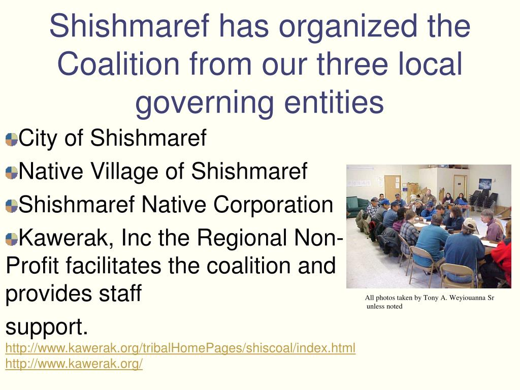 Shishmaref has organized the Coalition from our three local governing entities