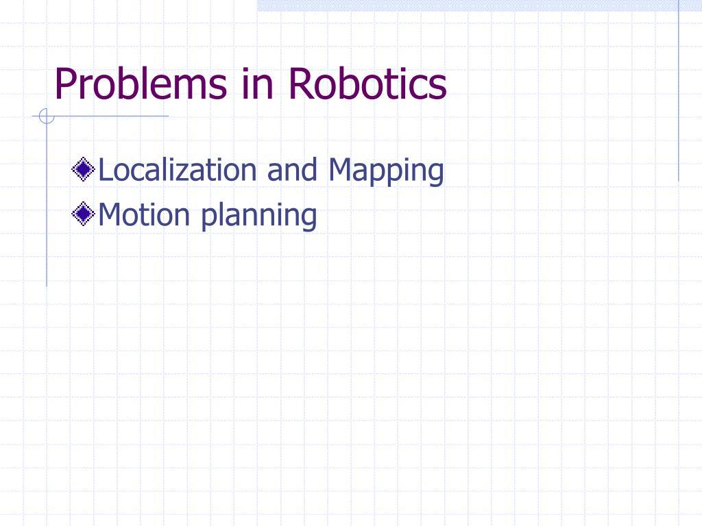 Problems in Robotics