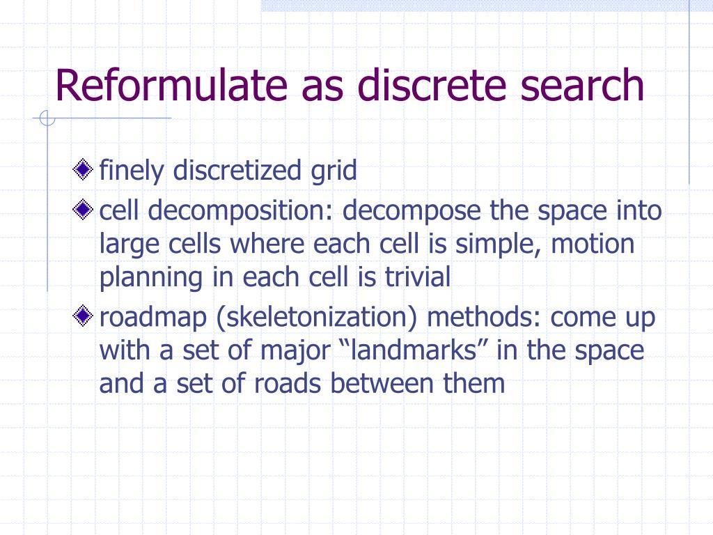 Reformulate as discrete search