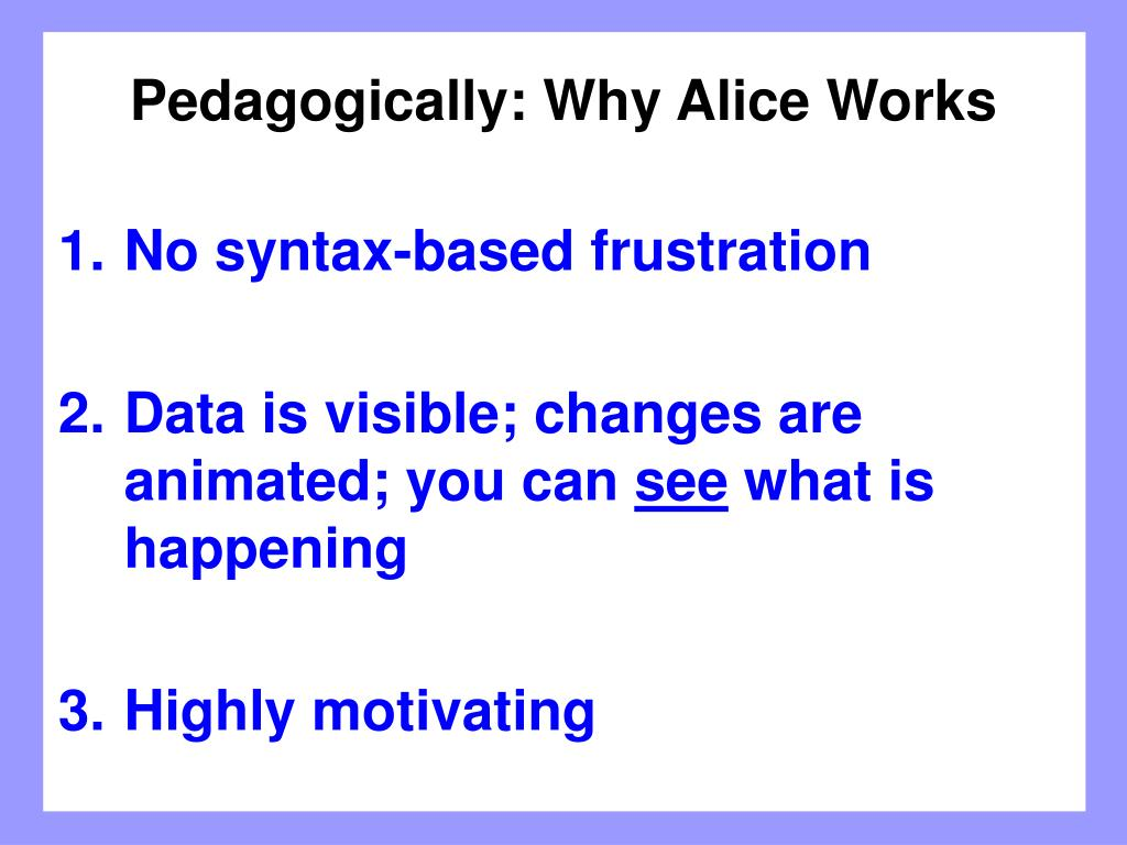 Pedagogically: Why Alice Works