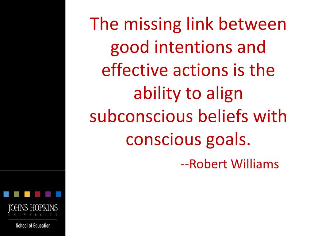 The missing link between good intentions and effective actions is the ability to align subconscious beliefs with conscious goals.