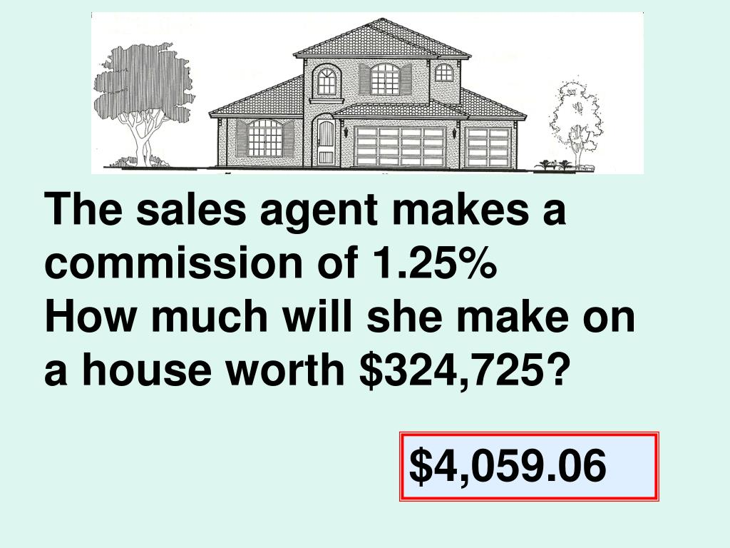 The sales agent makes a commission of 1.25%
