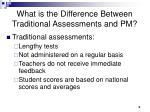 what is the difference between traditional assessments and pm