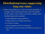 distributional issues suppressing long run values