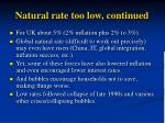 natural rate too low continued