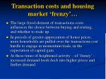 transaction costs and housing market frenzy67