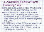 3 availability cost of home financing yes
