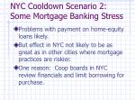 nyc cooldown scenario 2 some mortgage banking stress
