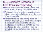 u s cooldown scenario 1 less consumer spending