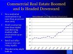 commercial real estate boomed and is headed downward