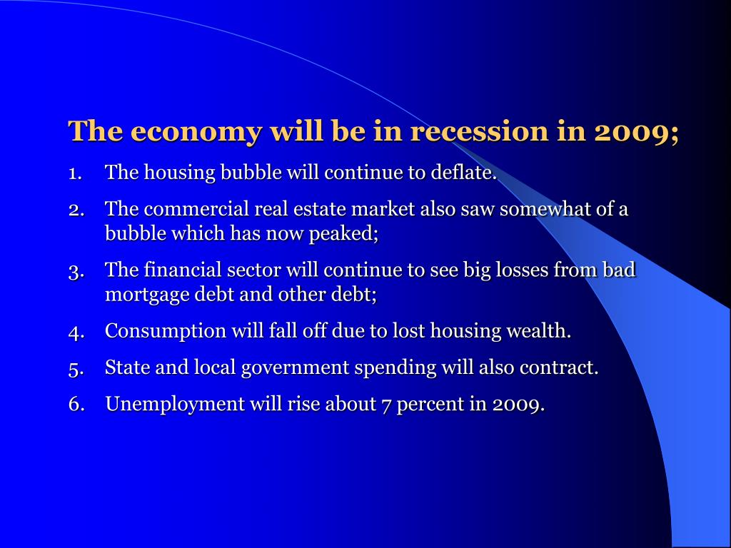 The economy will be in recession in 2009;