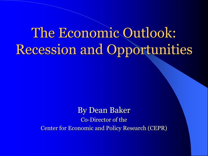The economic outlook recession and opportunities