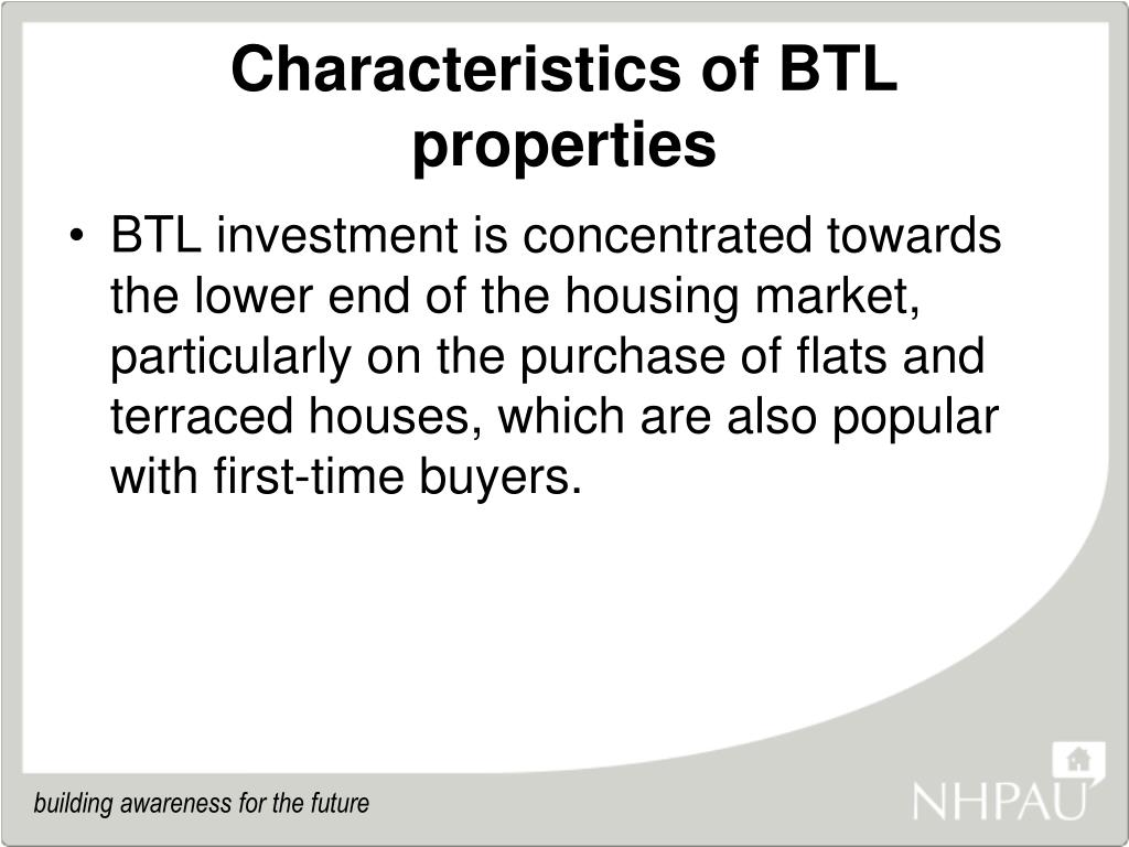 Characteristics of BTL properties