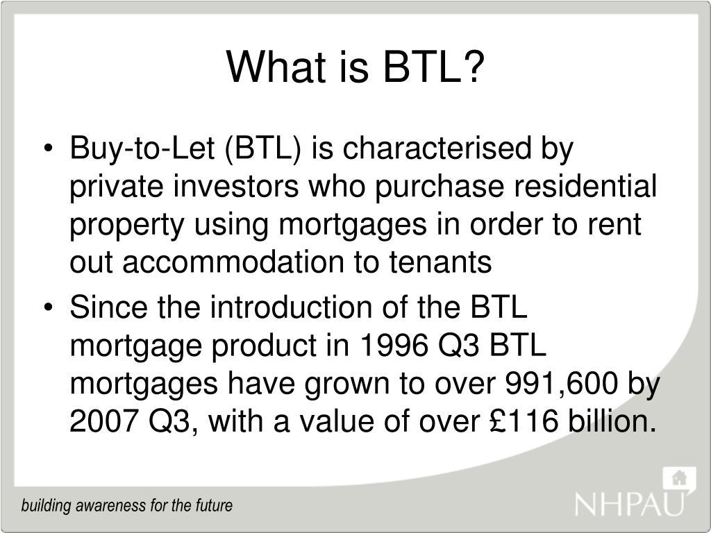 What is BTL?