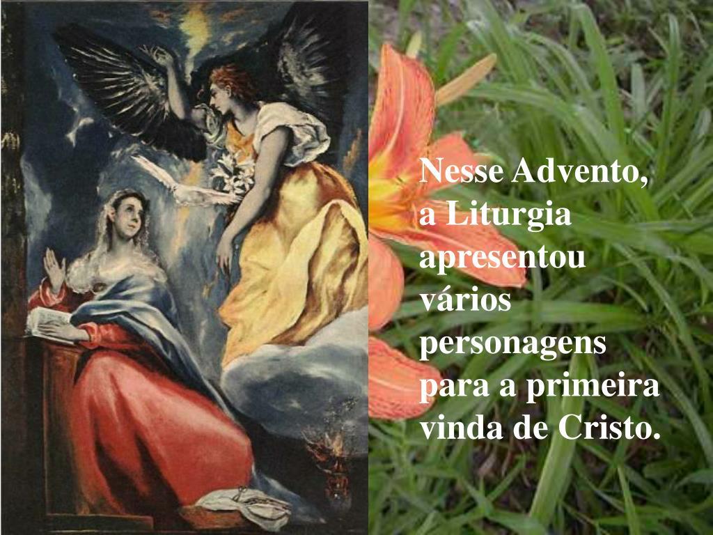 Nesse Advento, a Liturgia apresentou vários personagens para a primeira vinda de Cristo.