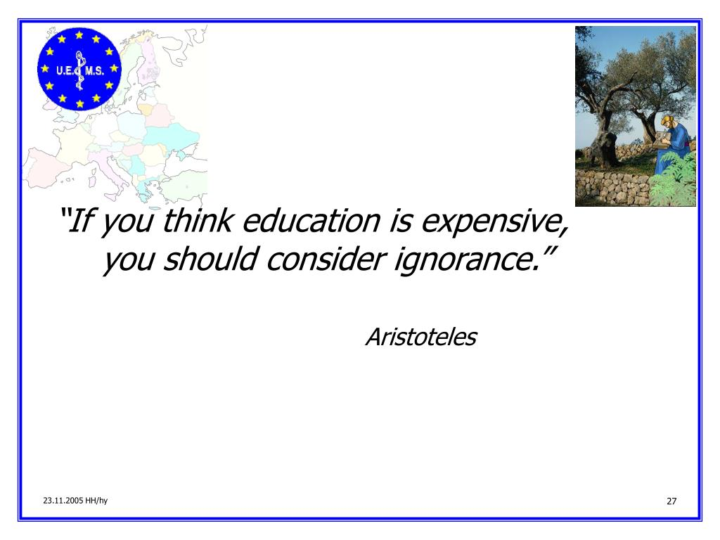 """""""If you think education is expensive, you should consider ignorance."""""""