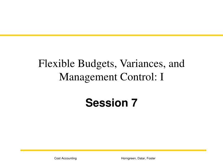 evaluate the flexible budget and its variances Calculate flexible-budget variances and sales-volume variances 4 explain why standard costs are  explain its role in cost management flexible budgets, direct-cost variances, and management control 1 sources: arnold, gregory 2009 nba teams cut rosters, assistants, scouts to reduce costs the oregonian,  evaluate performance and.