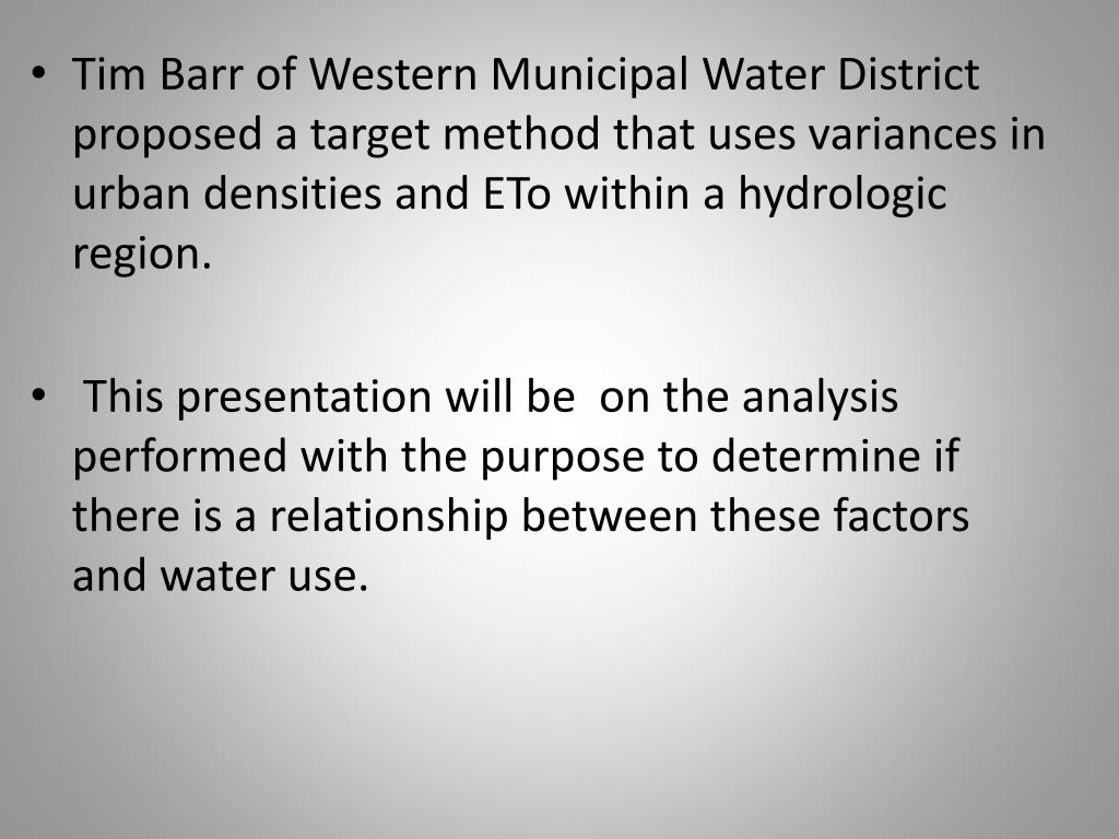 Tim Barr of Western Municipal Water District proposed a target method that uses variances in urban densities and ETo within a hydrologic region.