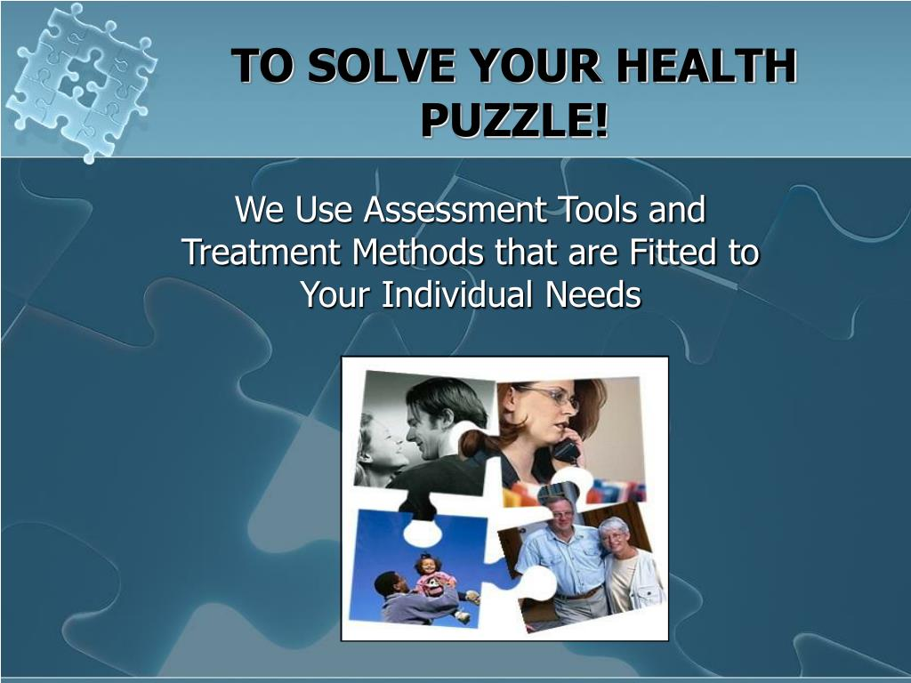 TO SOLVE YOUR HEALTH PUZZLE!