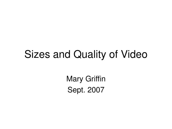 Sizes and quality of video