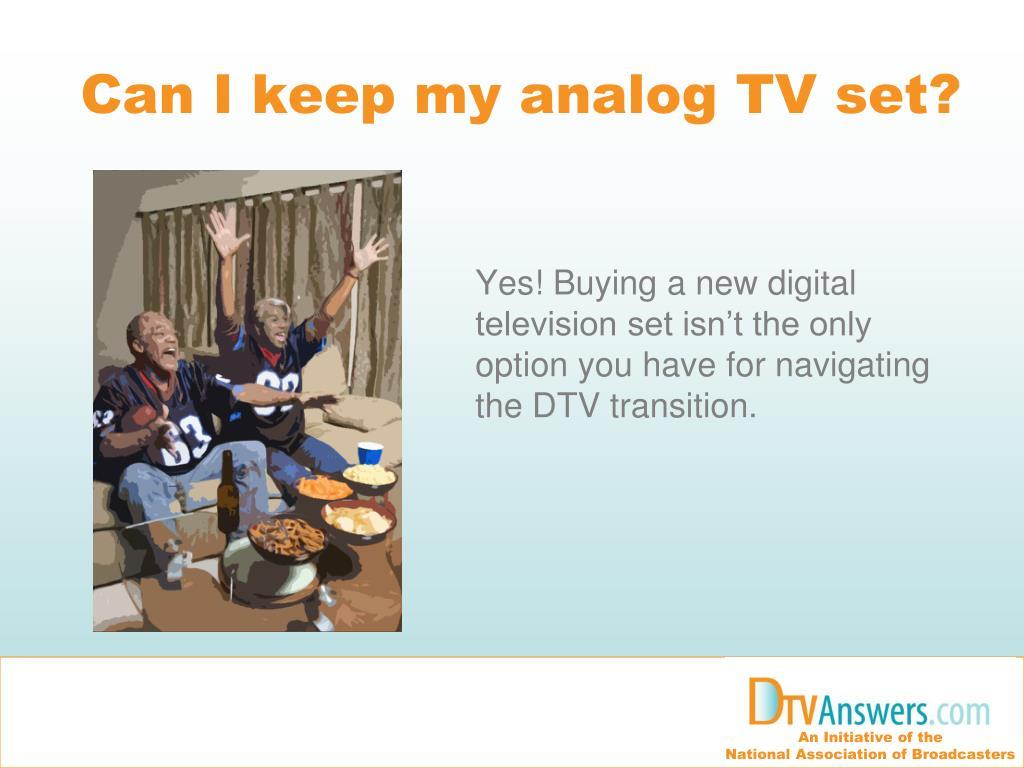 Can I keep my analog TV set?