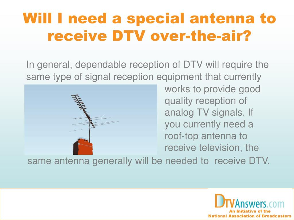 Will I need a special antenna to receive DTV over-the-air?