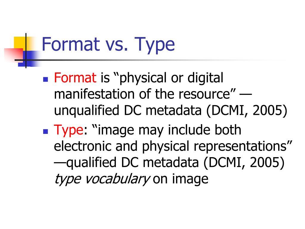 Format vs. Type
