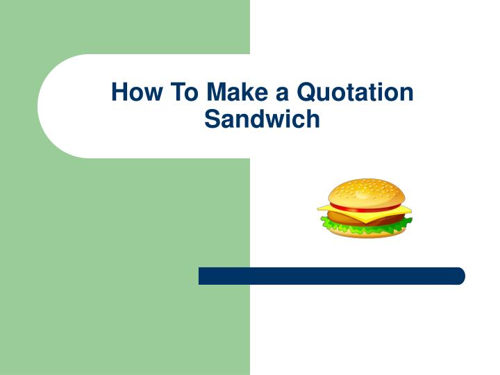 how to make a quotation sandwich n.