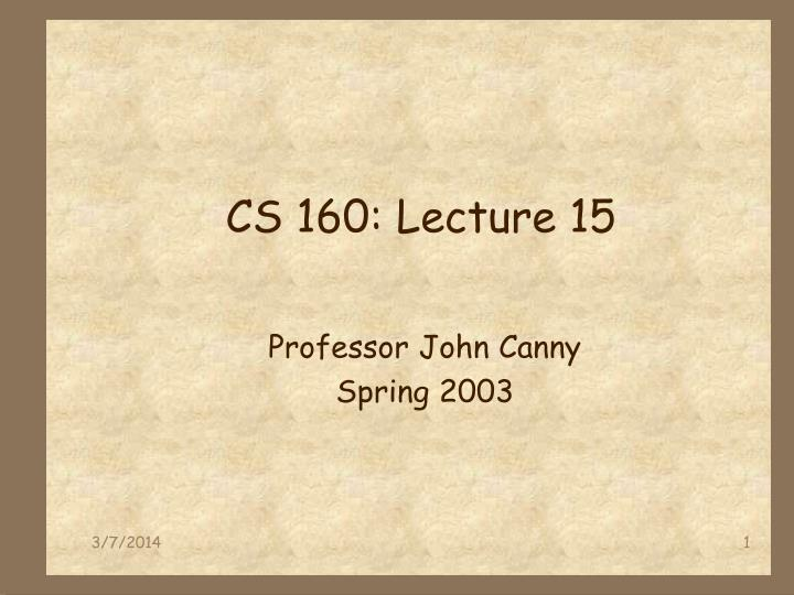 Cs 160 lecture 15