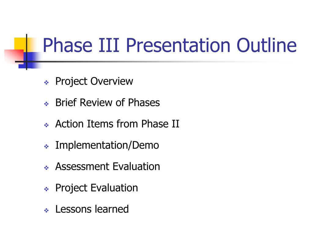 Phase III Presentation Outline