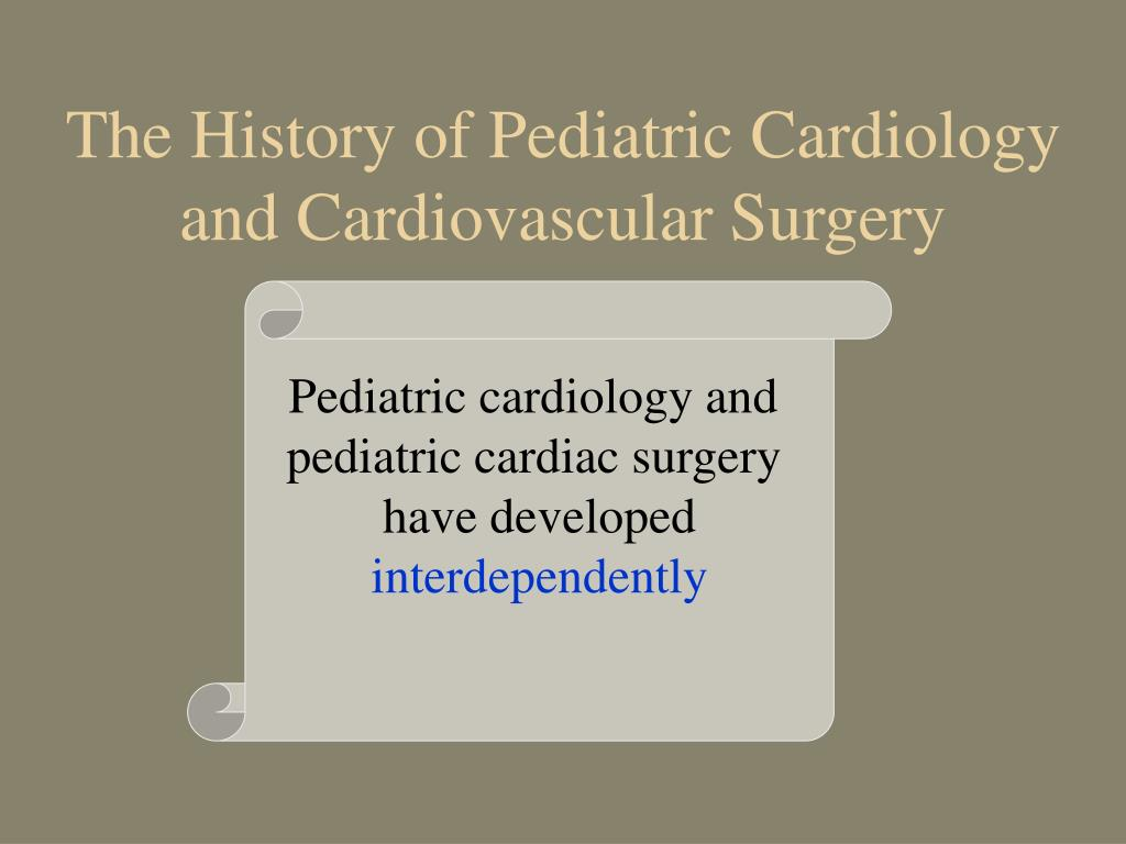 Ppt The History Of Pediatric Cardiology And Cardiovascular Surgery Powerpoint Presentation Id 284395