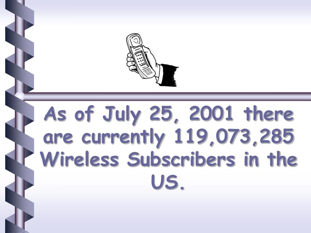 As of July 25, 2001 there are currently 119,073,285 Wireless Subscribers in the US.