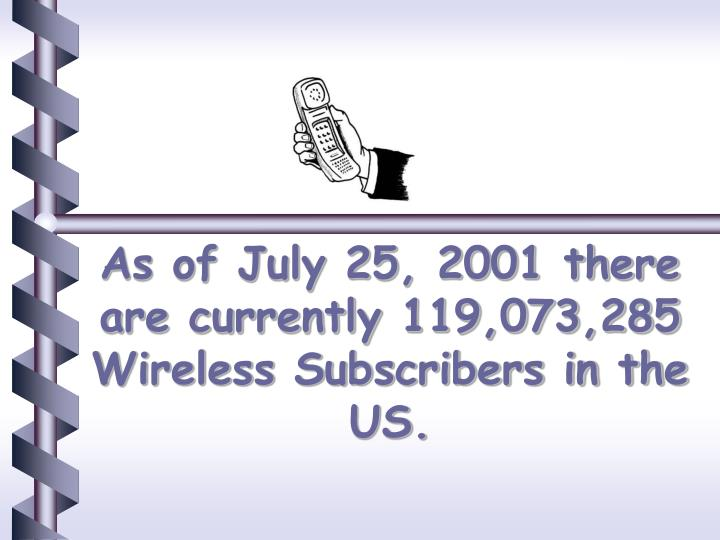 As of july 25 2001 there are currently 119 073 285 wireless subscribers in the us
