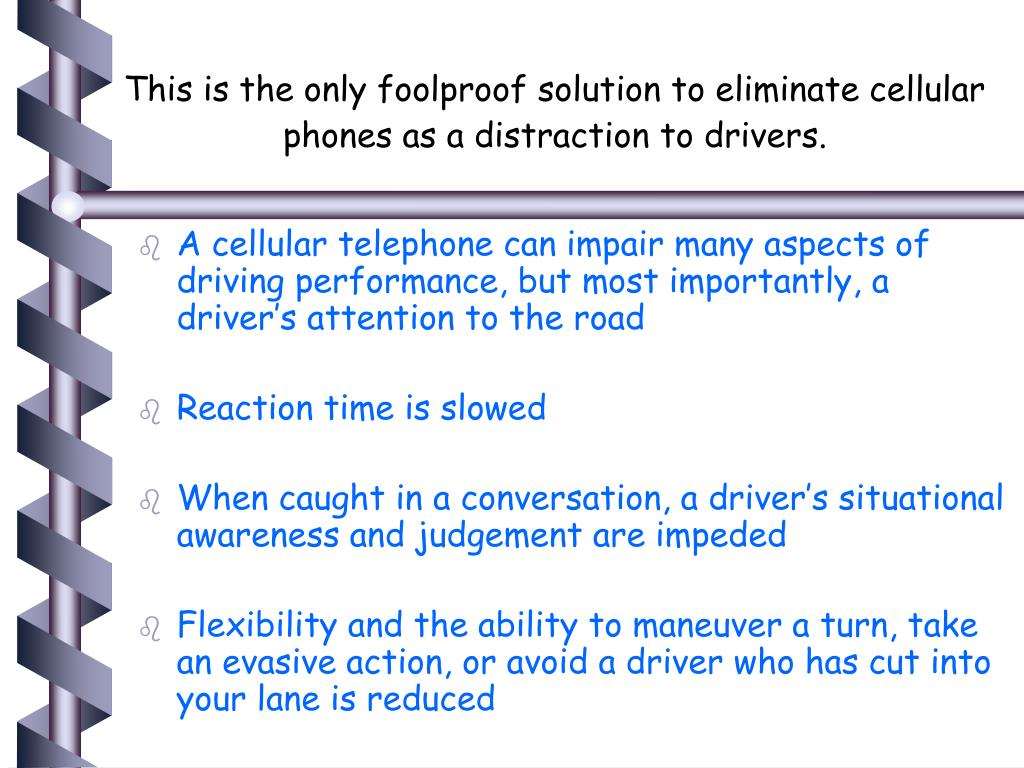 This is the only foolproof solution to eliminate cellular phones as a distraction to drivers.