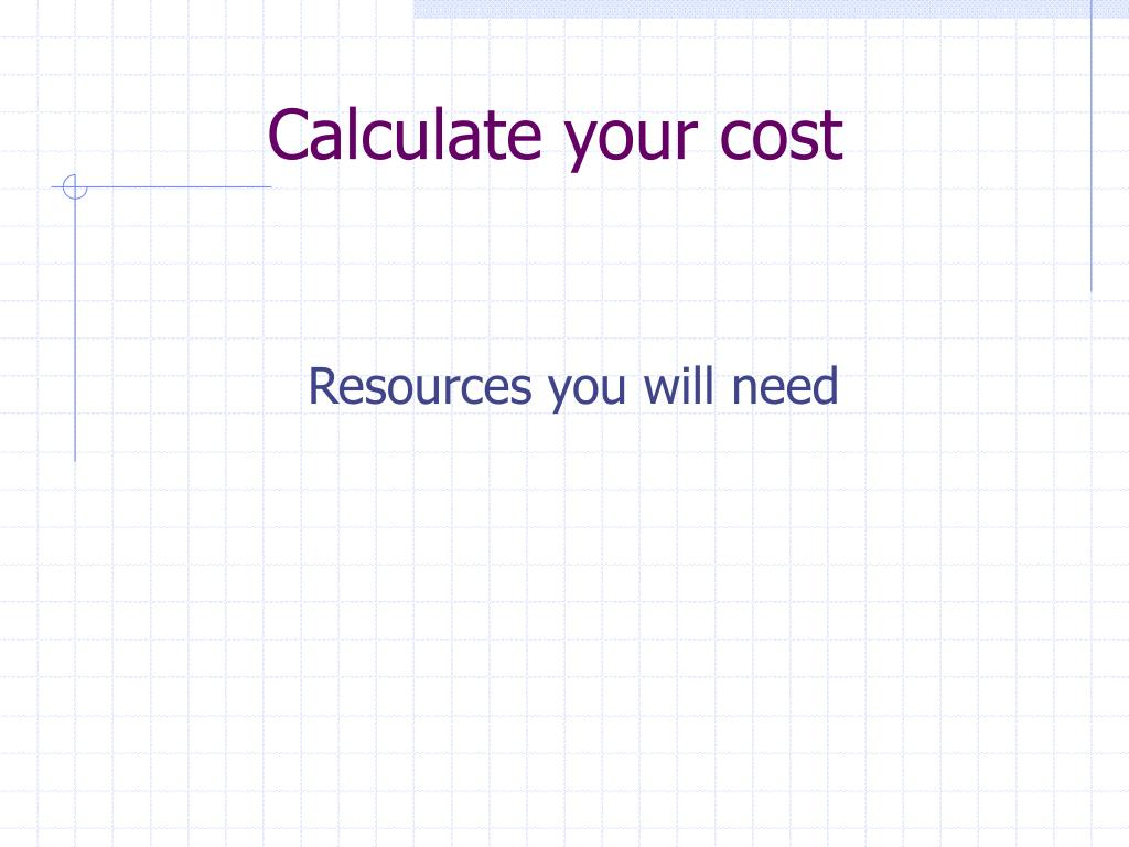 Calculate your cost