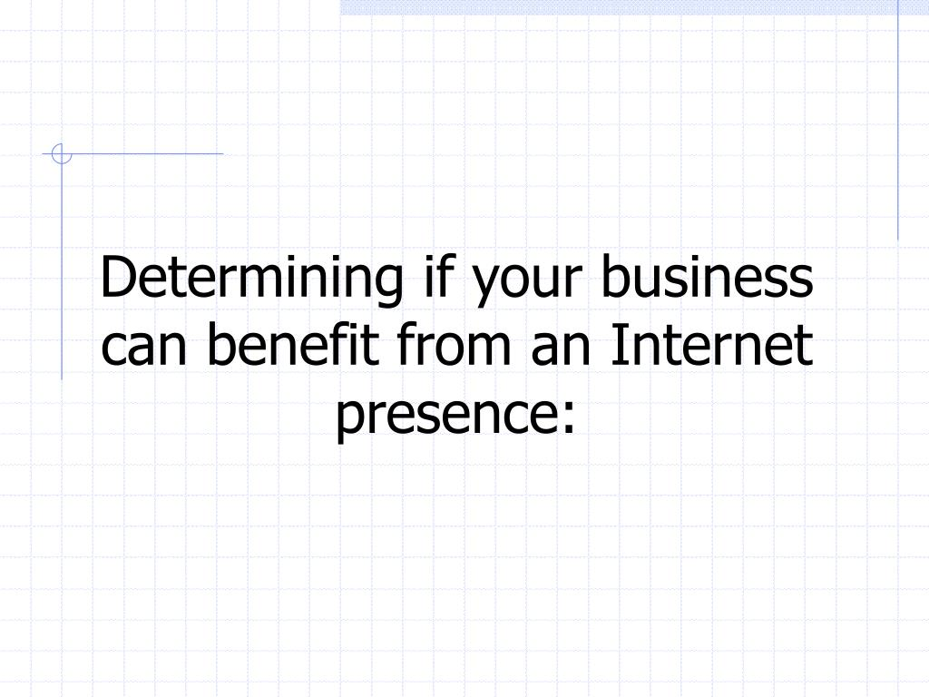 Determining if your business can benefit from an Internet presence: