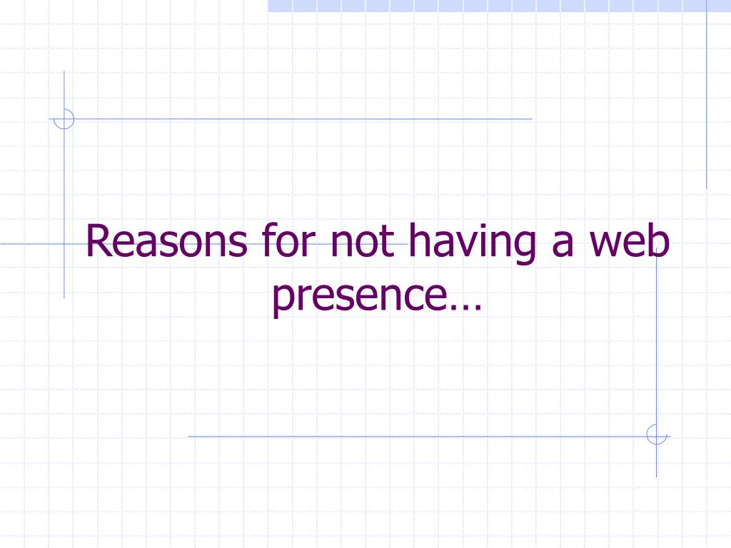 Reasons for not having a web presence…