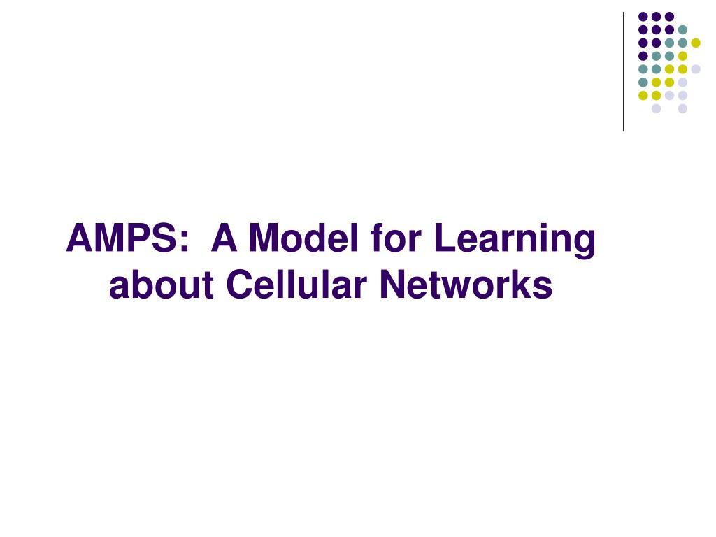 AMPS:  A Model for Learning about Cellular Networks