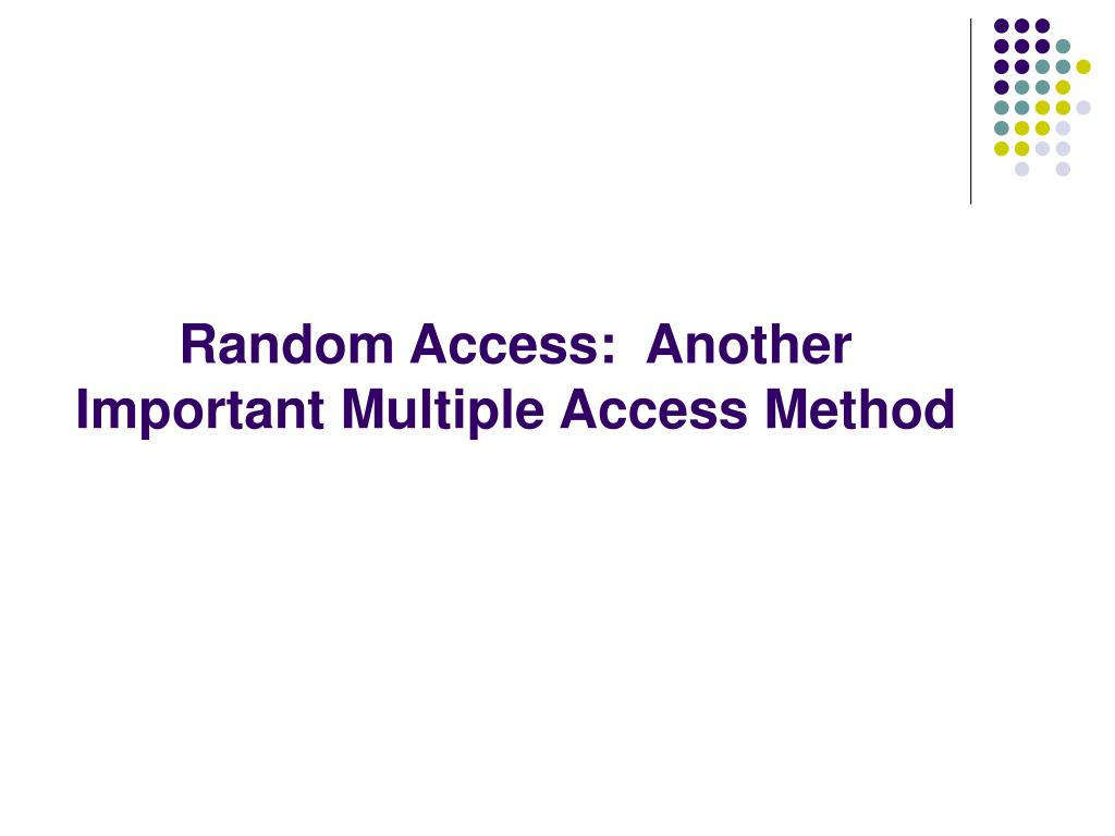 Random Access:  Another Important Multiple Access Method