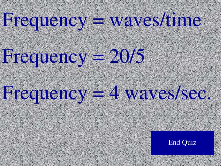 Frequency = waves/time
